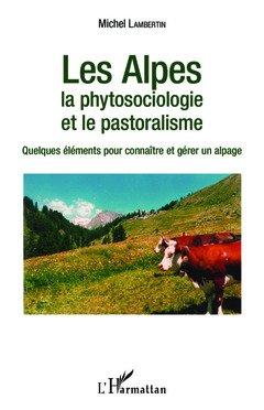 Les Alpes, la phytosociologie et le pastoralisme : Quelques éléments pour connaître et gérer un alpage par (Broché - Sep 14, 2016)