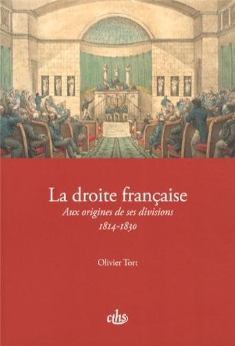 La droite française : Aux origines de ses divisions (1814-1830) par Olivier Tort