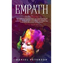 Empath: The Complete Healing Guide for Highly Sensitive People. Learn How to Stop Absorbing Negative Energies, Use Your Gift of Intuition and Overcome ... Emotional Intelligence (English Edition)