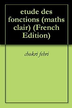 etude des fonctions (maths clair) par [fehri, chokri]