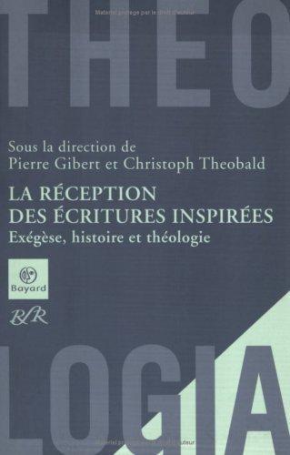 La réception des Ecritures inspirées : Exégèse, histoire et théologie de Pierre Gibert (13 septembre 2007) Broché