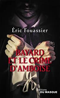 Bayard et le crime d'Amboise par Éric Fouassier