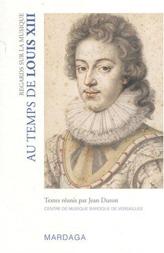 Regards sur la musique au temps de Louis XIII par Jean Duron, Denis Grenier, Frédéric Gabriel, Théodora Psychoyou, Collectif