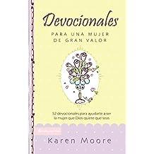 Devocionales Para Una Mujer de Gran Valor: 52 Devocionales Para Ayudarte a Ser La Mujer Que Dios Quiere Que Seas (Mujer de Valor)