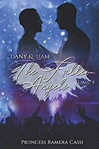 The Fallen Angels, Tome 4 : Dany & Liam par  Priincess Ramera Cassi