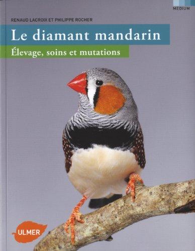 Le diamant mandarin élevage, soins et mutations par Renaud Lacroix