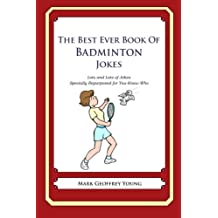 The Best Ever Book of Badminton Jokes: Lots and Lots of Jokes Specially Repurposed for You-Know-Who
