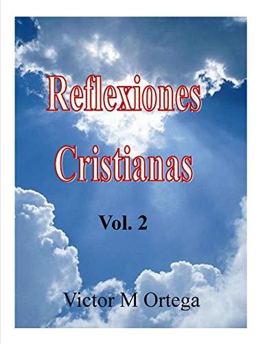 Reflexiones Cristianas: Vol. 2 por Victor M Ortega