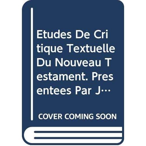 Etudes De Critique Textuelle Du Nouveau Testament. Presentees Par J. Delobel