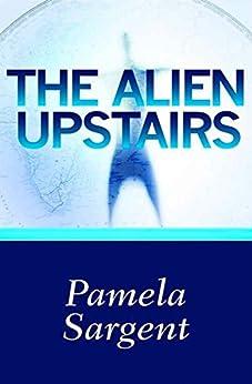 The Alien Upstairs (English Edition) par [Sargent, Pamela]