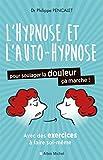 Hypnose et auto-hypnose pour soulager la douleur, ça marche ! : avec des exercices à faire soi-même | Pencalet, Philippe. Auteur