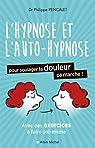 L'Hypnose et l'auto-hypnose pour soulager la douleur, ça marche ! par Pencalet