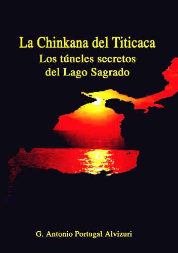La Chinkana del Titicaca: Los Túneles Secretos del Lago Sagrado por G. Antonio Portugal Alvizuri