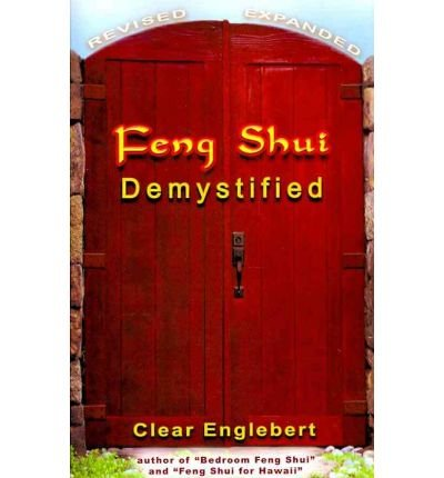 [(Feng Shui Demystified)] [Author: Clear Englebert] published on (January, 2010)