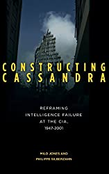 Constructing Cassandra: Reframing Intelligence Failure at the CIA, 1947-2001