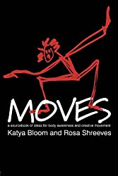 Moves: A Sourcebook of Ideas for Body Awareness and Creative Movement (Performing Arts Studies)