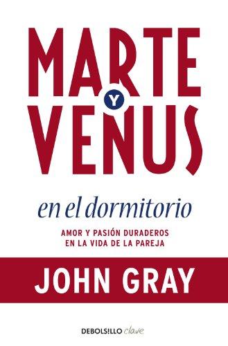 Marte y Venus en el dormitorio: Amor y pasión duraderos en la vida de la pareja por John Gray
