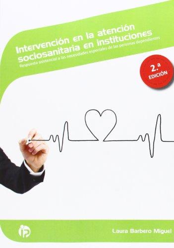 Intervención en la atención sociosanitaria en instituciones (2.ª edición): Respuesta asistencial a las necesidades especiales de las personas dependientes (Servicios a la comunidad y personales)