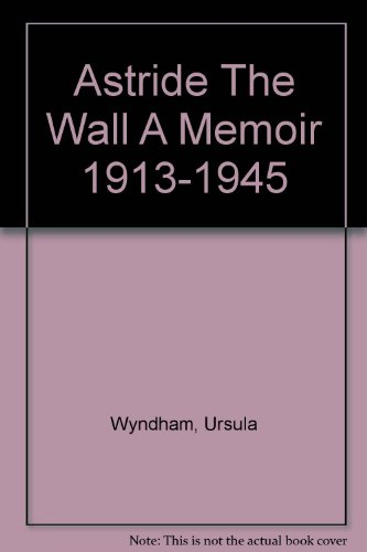 Astride the Wall : A Memoir 1913-1945 National Trust Classics