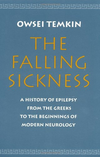 The Falling Sickness: A History of Epilepsy from the Greeks to the Beginnings of Modern Neurology (Softshell Books)