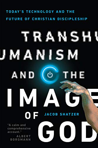 Transhumanism and the Image of God: Today's Technology and the Future of Christian Discipleship (English Edition)