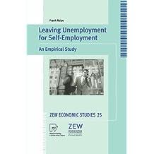 Leaving Unemployment for Self-Employment: An Empirical Study (ZEW Economic Studies)