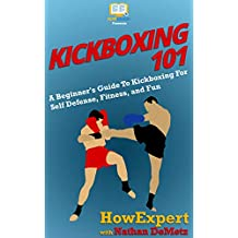 Kickboxing 101: A Beginner's Guide To Kickboxing For Self Defense, Fitness, and Fun (English Edition)