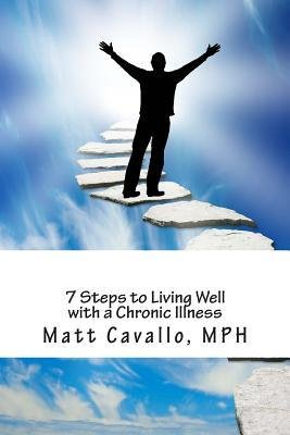 [ 7 STEPS TO LIVING WELL WITH A CHRONIC ILLNESS ] 7 Steps to Living Well with a Chronic Illness By Cavallo Mph, Matt ( Author ) May-2014 [ Paperback ]