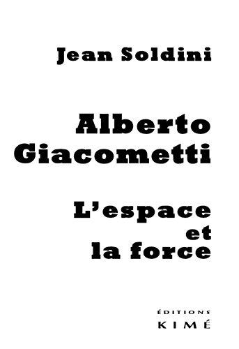 Alberto Giacometti : L'espace et la force