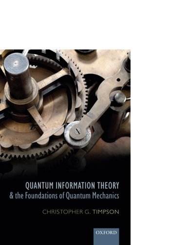 Quantum Information Theory and the Foundations of Quantum Mechanics (Oxford Philosophical Monographs)