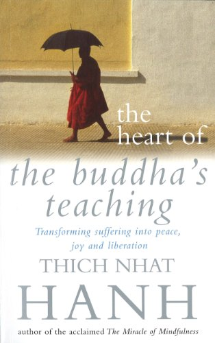 The Heart Of Buddha's Teaching: Transforming Suffering into Peace, Joy and Liberation (English Edition)