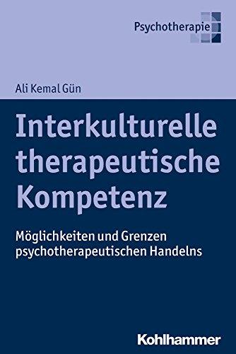 Interkulturelle therapeutische Kompetenz: Möglichkeiten und Grenzen psychotherapeutischen Handelns