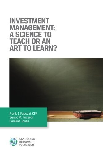 Investment Management: A Science to Teach or an Art to Learn? by Fabozzi, Frank J., Focardi, Sergio M., Jonas, Caroline (2014) Paperback