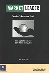 Market Leader: Pre-intermediate Teachers Resource Book: Business English with the Financial Times by Bill Mascull (2002-09-03)