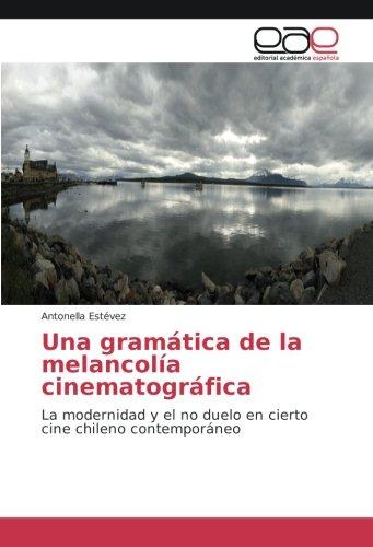 Una gramática de la melancolía cinematográfica: La modernidad y el no duelo en cierto cine chileno contemporáneo