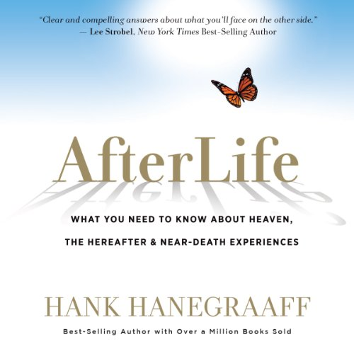 AfterLife: What You Really Want to Know About Heaven, the Hereafter & Near-Death Experiences