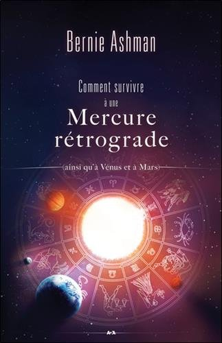 Comment survivre à une Mercure rétrograde (ainsi qu'à Vénus et à Mars) par Bernie Ashman
