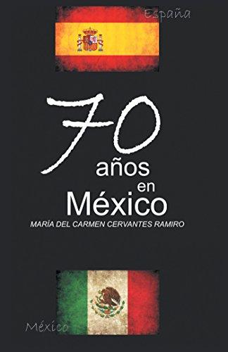 70 Años En México por María del Carmen Cervantes Ramiro