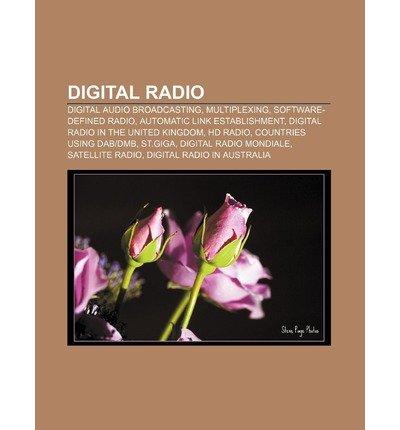 [ DIGITAL RADIO: DIGITAL AUDIO BROADCASTING, MULTIPLEXING, SOFTWARE-DEFINED RADIO, AUTOMATIC LINK ESTABLISHMENT ] Source Wikipedia (AUTHOR ) Aug-13-2011 Paperback (Radio-broadcasting-software)