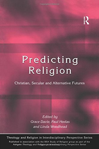 Predicting Religion: Christian, Secular and Alternative Futures (Theology and Religion in Interdisciplinary Perspective Series in Association with the BSA Sociology of Religion Study Group)
