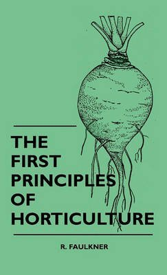 [(The First Principles Of Horticulture)] [By (author) R. Faulkner] published on (July, 2010) par R. Faulkner