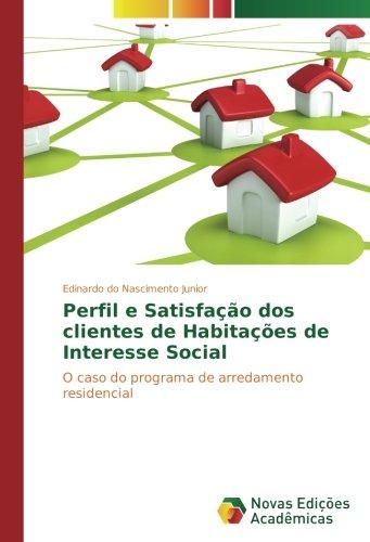 Perfil e Satisfação dos clientes de Habitações de Interesse Social: O caso do programa de arredamento residencial