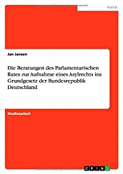 Die Beratungen des Parlamentarischen Rates zur Aufnahme eines Asylrechts ins Grundgesetz der Bundesrepublik Deutschland