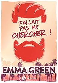 Fallait pas me chercher !  par Emma Green