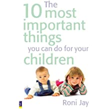 The 10 Most Important Things You Can Do for Your Children by Roni Jay (28-Aug-2008) Paperback