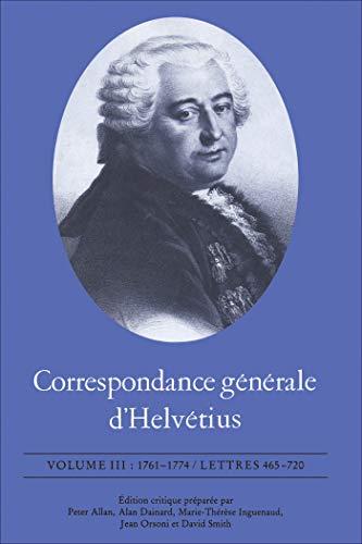 Correspondance générale d'Helvétius, Volume III: 1761-1774 / Lettres 465-720 par Claude Adrien Helvétius