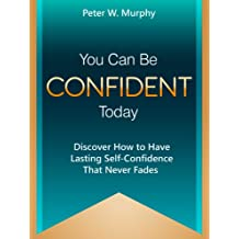 You Can Be Confident Today - Discover How to Have Lasting Self-Confidence That Never Fades (English Edition)