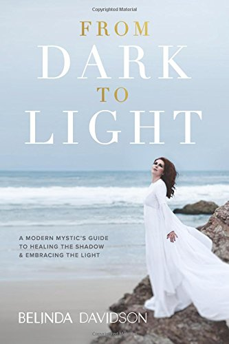 From Dark to Light: A Modern Mystic's Guide to Healing the Shadow & Embracing the Light -