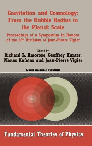 Gravitation and Cosmology: From the Hubble Radius to the Planck Scale: Proceedings of a Symposium in Honour of the 80th Birthday of Jean-Pierre Vigier ... of Physics Book 126) (English Edition)