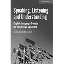 Speaking, Listening and Understanding: English Language Debate for Non-Native Speakers, revised edition by Gary Rybold (2013-08-15)